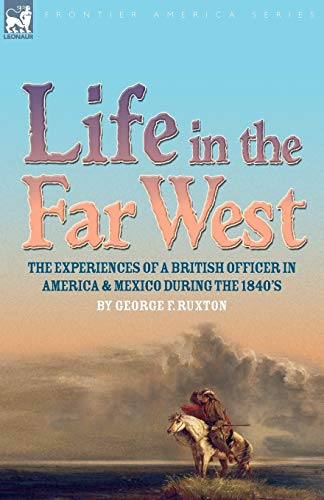9781846777912: Life in the Far West: the experiences of a British Officer in America and Mexico During the 1840s