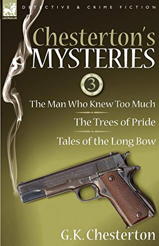 9781846778056: Chesterton's Mysteries: 3-The Man Who Knew Too Much, the Trees of Pride & Tales of the Long Bow