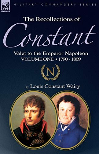 9781846778179: The Recollections of Constant, Valet to the Emperor Napoleon Volume 1: 1790 - 1809
