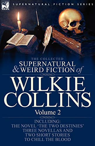 9781846778230: The Collected Supernatural and Weird Fiction of Wilkie Collins: Volume 2-Contains one novel 'The Two Destinies', three novellas 'The Frozen deep', ... and two short stories to chill the blood