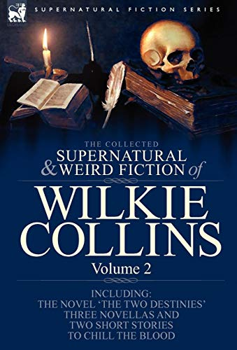 9781846778247: The Collected Supernatural and Weird Fiction of Wilkie Collins: Volume 2-Contains one novel 'The Two Destinies', three novellas 'The Frozen deep', ... and two short stories to chill the blood