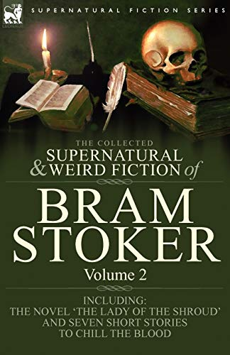 9781846778292: The Collected Supernatural and Weird Fiction of Bram Stoker: 2-Contains the Novel 'The Lady Of The Shroud' and Seven Short Stories to Chill the Blood