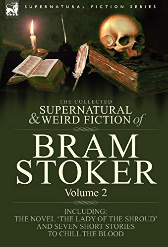 9781846778308: The Collected Supernatural and Weird Fiction of Bram Stoker: 2-Contains the Novel 'The Lady Of The Shroud' and Seven Short Stories to Chill the Blood