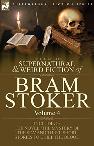 9781846778339: The Collected Supernatural and Weird Fiction of Bram Stoker: 4-Contains the Novel 'The Mystery of the Sea' and Three Short Stories to Chill the Blood