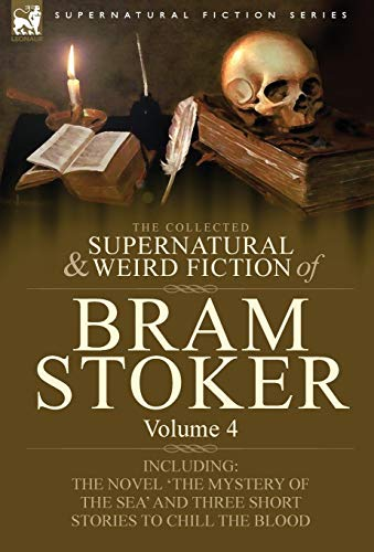 9781846778346: The Collected Supernatural and Weird Fiction of Bram Stoker: 4-Contains the Novel 'The Mystery Of The Sea' and Three Short Stories to Chill the Blood