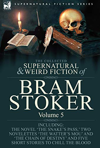 9781846778360: The Collected Supernatural and Weird Fiction of Bram Stoker: 5-Contains the Novel 'The Snake's Pass,' Two Novelettes 'The Watter's Mou' and 'The Chain ... and Five Short Stories to Chill the Blood