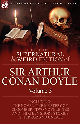 9781846778414: The Collected Supernatural and Weird Fiction of Sir Arthur Conan Doyle: 3-Including the Novel 'The Mystery of Cloomber, ' Two Novelettes and Thirteen