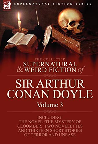 9781846778421: The Collected Supernatural and Weird Fiction of Sir Arthur Conan Doyle: 3-Including the Novel 'The Mystery of Cloomber, ' Two Novelettes and Thirteen