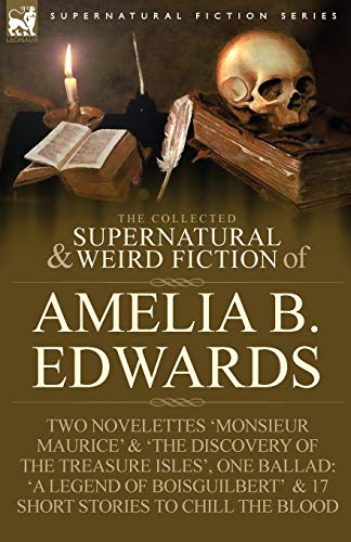 9781846778537: The Collected Supernatural and Weird Fiction of Amelia B. Edwards: Contains Two Novelettes 'Monsieur Maurice' and 'The Discovery of the Treasure Isles
