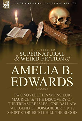 9781846778544: The Collected Supernatural and Weird Fiction of Amelia B. Edwards: Contains Two Novelettes 'Monsieur Maurice' and 'The Discovery of the Treasure Isles