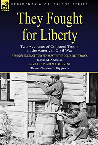 They Fought for Liberty: Two Accounts of Coloured Troops in the American Civil War (9781846778568) by Joshua M. Addeman; Thomas Wentworth Higginson