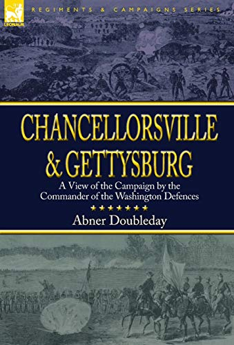 9781846778704: Chancellorsville and Gettysburg: a View of the Campaign by the Commander of the Washington Defences