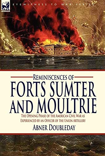 Reminiscences of Forts Sumter and Moultrie: The Opening Phase of the American Civil War as ...