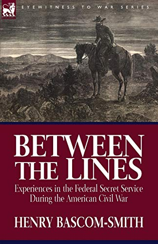 9781846778834: Between the Lines: Experiences in the Federal Secret Service During the American Civil War