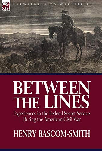 9781846778841: Between the Lines: Experiences in the Federal Secret Service During the American Civil War