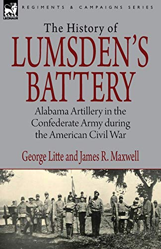 History of Lumsdens Battery: Alabama Artillery in the Confederate Army During the American Civil ...