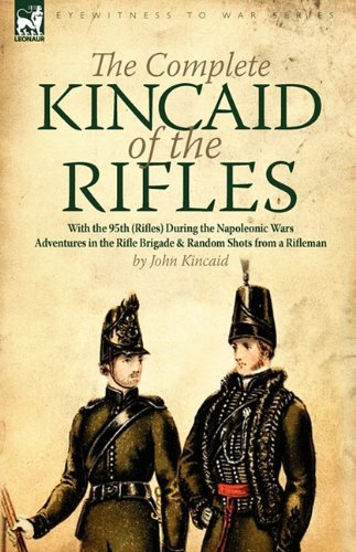 9781846779060: The Complete Kincaid of the Rifles: With the 95th (Rifles) During the Napoleonic Wars-Adventures in the Rifle Brigade & Random Shots from a Rifleman