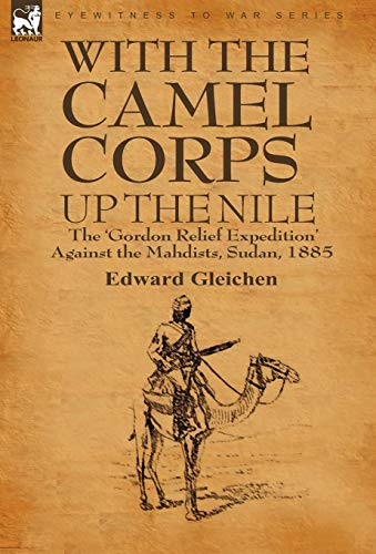 With the Camel Corps Up the Nile: The Gordon Relief Expedition Against the Mahdists, Sudan, 1885: ...