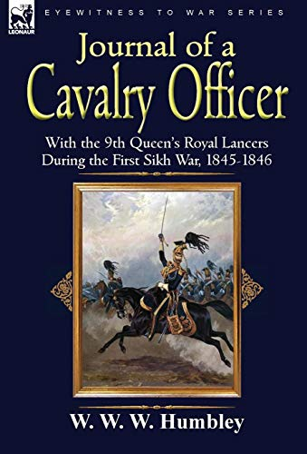 Journal of a Cavalry Officer: With the 9th Queen's Royal Lancers During the First Sikh War, ...