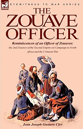 9781846779176: The Zouave Officer: Reminiscences of an Officer of Zouaves-the 2nd Zouaves of the Second Empire on Campaign in North Africa and the Crimean War