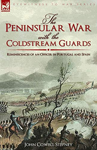 9781846779251: The Peninsular War with the Coldstream Guards: Reminiscences of an Officer in Portugal and Spain