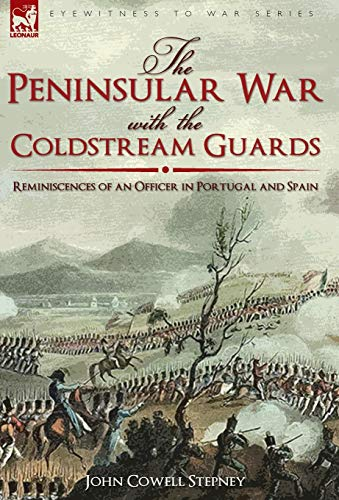 9781846779268: The Peninsular War with the Coldstream Guards: Reminiscences of an Officer in Portugal and Spain