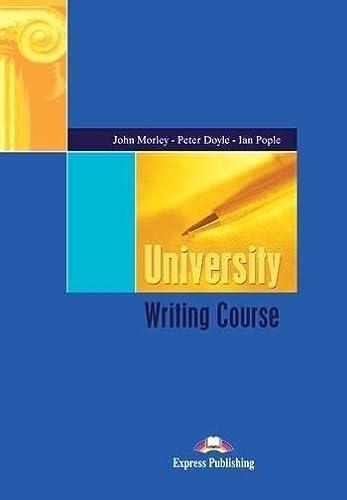 University Writing Course (Paperback): John Morley, Peter