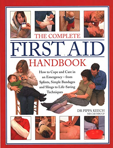 The Complete First Aid Handbook: How To: Keech, Pippa Dr