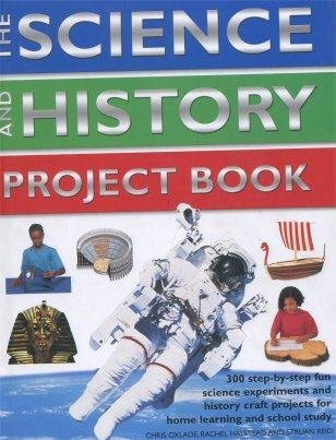 The Science and History Project Book: 300: Chris Oxlade, Rachel