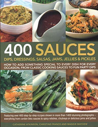 9781846810718: 400 Sauces, Dips, Dressings, Salsas, Jams, Jellies & Pickles