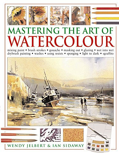 Mastering the Art of Watercolour: Mixing Paint: Jelbert, Wendy; Sidaway,