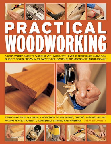 9781846811098: Practical Woodworking: A Step-by-Step Guide To Working With Wood, With Over 60 Techniques And A Full Guide To Tools, Shown In 650 Easy-To-Follow Photographs And Diagrams