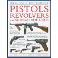 9781846811265: The Illustrated Encyclopedia of Pistols, Revolvers and Submachine Guns