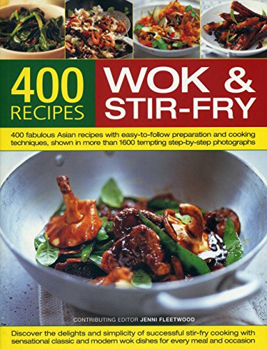 9781846811555: 400 Wok & Stir-Fry Recipes: 400 Fabulous Asian Recipes with Easy-to-Follow Preparation and Cooking Techniques, Shown in More than 1600 Tempting Step-by-Step Photographs