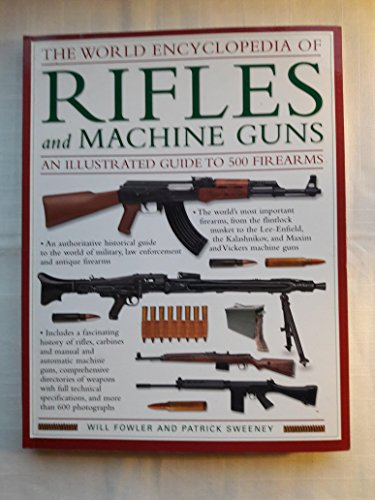 9781846811616: The World Encyclopedia of Rifles and Machine Guns - An Illustrated Guide to 500 Firearms