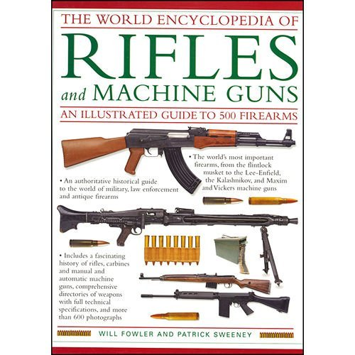 The World Encyclopedia of Rifles and Machine Guns: Will Fowler Patrick Sweeney