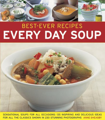 9781846812057: Best-Ever Recipes: Every Day Soup: Sensational Soups For All Occasions: 135 Inspiring And Delicious Ideas For All The Classics Shown In 230 Stunning Photographs