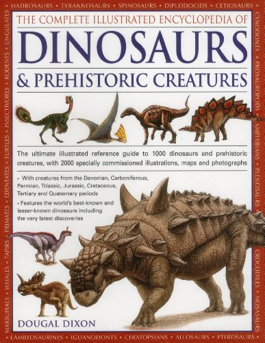 9781846812095: The Complete Illustrated Encyclopedia Of Dinosaurs & Prehistoric Creatures: The Ultimate Illustrated Reference Guide to 1000 Dinosaurs and Prehistoric ... Commissioned Artworks, Maps and Photographs