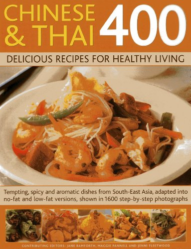9781846812170: Chinese and Thai 400: Delicious Recipes for Healthy Living: Tempting, Spicy And Aromatic Dishes From South-East Asia, Adapted Into No-Fat And Low-Fat Versions, Shown In 1600 Step-By-Step Photographs