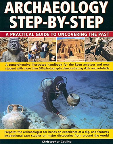 9781846812224: Archeology Step By Step : A Practical Guide to Uncovering the Past