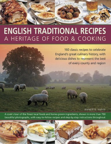 9781846812378: English Traditional Recipes: A Heritage of Food & Cooking: 160 Classic Recipes To Celebrate England'S Great Culinary History, With Delicious Dishes To Represent The Best Of Every County And Region