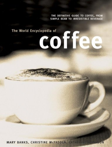 9781846812453: The World Encyclopedia of Coffee: The Definitive Guide To Coffee, From Simple Bean To Irresistible Beverage