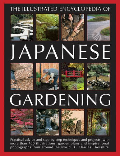 9781846812477: The Illustrated Encyclopedia of Japanese Gardening: Practical Advice And Step-By-Step Techniques And Projects, With More Than 700 Illustrations, ... Photographs From Around The World