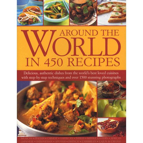 Around the World in 450 Recipes: Delicious, Authentic Dishes from the World's Best Loved ...