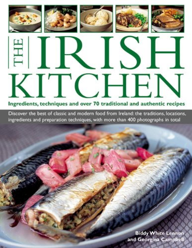 The Irish Kitchen: Ingredients, Techniques and Over 70 Traditional and Authentic Recipes: Biddy ...