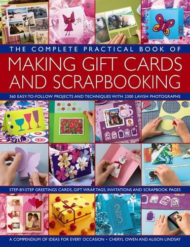 9781846813511: The Complete Practical Book of Making Giftcards and Scrapbooking: 360 Easy-To-Follow Projects And Techniques With 2300 Lavish Photographs, A Compendium Of Ideas For Every Occasion