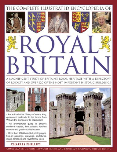 9781846813658: The Illustrated Encyclopedia of Royal Britain: A Magnificent Study Of Britain'S Royal Heritage With A Directory Of Royalty And Over 120 Of The Most Important Historic Buildings