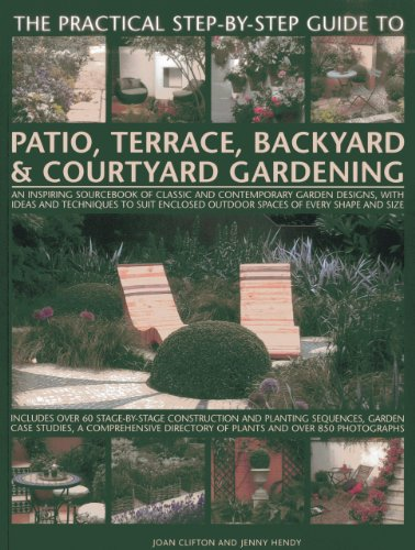 9781846813665: The Practical Step-By-Step Guide To Patio, Terrace, Backyard & Courtyard Gardening: An Inspiring Sourcebook Of Classic And Contemporary Garden ... Outdoor Spaces Of Every Shape And Size