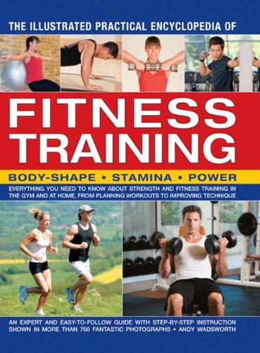 The Illustrated Practical Encyclopedia of Fitness Training: Body-Shape, Stamina, Power: Wadsworth, ...