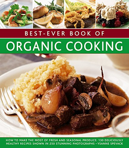 9781846814396: Best Ever Book of Organic Cooking: How to Make the Most of Fresh and Seasonal Produce: 130 Deliciously Healthy Recipes Shown in 250 Stunning Photographs